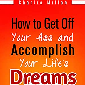 How to Get off Your Ass and Accomplish Your Life's Dreams Audiobook