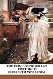 The Princess Priscilla's Fortnight (148498594X) by Arnim, Elizabeth Von