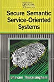 Bhavani Thuraisingham Secure Semantic Service-Oriented Systems