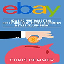 eBay: How to Find Profitable Items, Set Up Your Shop, Attract Customers & Start Selling Today Audiobook by Chris Demmer Narrated by Richard Norkus