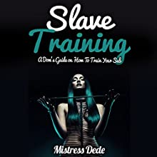 Slave Training: A Dom's Guide on How to Train Your Sub (       UNABRIDGED) by Mistress Dede Narrated by Audrey Lusk