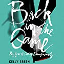 Back in the Game: My Year of Dating Dangerously Audiobook by Kelly Green Narrated by Kelly Green