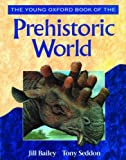 The Young Oxford Book of the Prehistoric World (0195214447) by Bailey, Jill