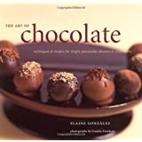The Art of Chocolate: Techniques and Recipes for Simply Spectacular Desserts and Confections ~ Elaine Gonz�lez
