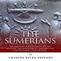 The Sumerians: The History and Legacy of the Ancient Mesopotamian Empire That Established Civilization (       UNABRIDGED) by  Charles River Editors Narrated by Neil Holmes