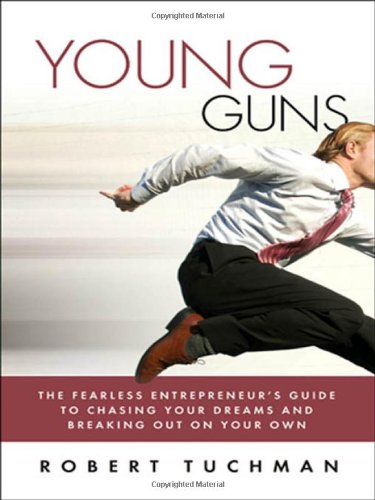 Young Guns: The Fearless Entrepreneur's Guide to Chasing Your Dreams and Breaking Out on Your Own