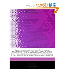 Articles on Events (Computing), Including: Event-Driven Programming, Message Queue, Event Handler, Signal Programming, Complex Event Processing, Dom E