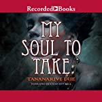 My Soul to Take (       UNABRIDGED) by Tananarive Due Narrated by Lizan Mitchell