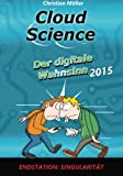 Cloud Science - Der digitale Wahnsinn 2015: Endstation: Singularität (German Edition)
