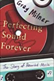 img - for Perfecting Sound Forever: The Story of Recorded Music by Milner, Greg (2009) Hardcover book / textbook / text book