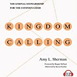 Kingdom Calling: Vocational Stewardship for the Common Good | Amy L. Sherman