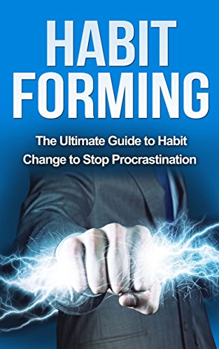 SELF-HELP - Habit Forming: Tha Ultimate Guide to Habit Change and Stop Procrastination (habits of the house, procrastination cure, power habits, procrastination habits, habit stacking, the power of habit)