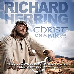 Christ On a Bike | [Richard Herring]