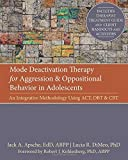 img - for Mode Deactivation Therapy for Aggression and Oppositional Behavior in Adolescents: An Integrative Methodology Using ACT, DBT, and CBT by Jack Apsche EdD ABPP (2012-05-03) book / textbook / text book