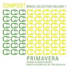 Compost Brazil Selection Vol. 1 - Primavera - Samba & Bossa Beats - mixed & compiled by Tom Burclay