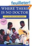 Where There is No Doctor: Village Health Care Handbook
