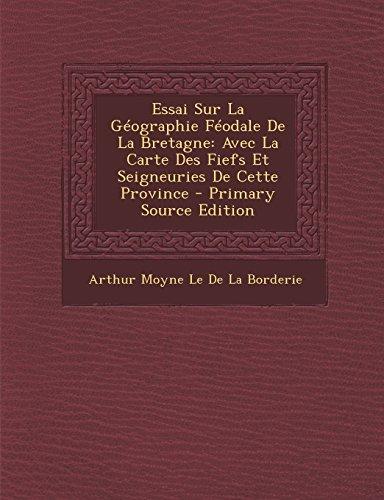 Essai Sur La Géographie Féodale De La Bretagne: Avec La Carte Des Fiefs Et Seigneuries De Cette Province