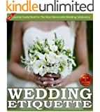Weddings:Wedding Etiquette Guide: An Essential Guide Book For The Most Memorable Wedding Celebration