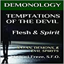 Demonology Temptations of the Devil Flesh & Spirit: Satan, Demons, & Evil Spirits: The Demonology Series, Book 12 Audiobook by Michael Freze Narrated by  Voice Cat LLC by Doug Spence