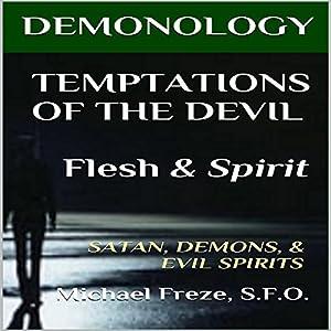 Demonology Temptations of the Devil Flesh & Spirit: Satan, Demons, & Evil Spirits Audiobook