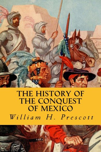 William Prescott - The History of the Conquest of Mexico (English Edition)
