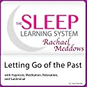 Letting Go of the Past: Hypnosis, Meditation and Subliminal: The Sleep Learning System Speech by Joel Joel Thielke Narrated by Rachael Meddows
