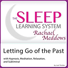 Letting Go of the Past: Hypnosis, Meditation and Subliminal: The Sleep Learning System  by Joel Joel Thielke Narrated by Rachael Meddows