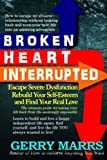 img - for Broken Heart Interrupted: Escape Severe Dysfunction, Rebuild Your Self-Esteem, and Find Your Real Love book / textbook / text book