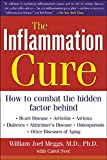 The Inflammation Cure: Simple Steps for Reversing heart disease, arthritis, asthma, diabetes, Alzheimer's disease, osteopor