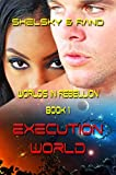 Execution World: Book 1 (Worlds in Rebellion Trilogy)