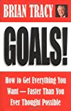 Brian Tracy Goals!: How to Get Everything You Want, Faster Than You Ever Thought Possible