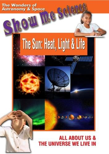 Show Me Science: Astronomy & Space - The Sun: Heat, Light & Life