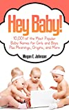 Hey Baby! 10,001 of the Most Popular Baby Names for Girls and Boys Plus Meanings, Origins, and More