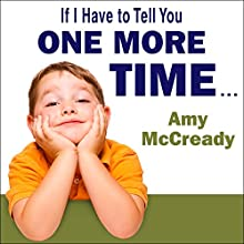 If I Have to Tell You One More Time: The Revolutionary Program That Gets Your Kids to Listen Without Nagging, Reminding, or Yelling (       UNABRIDGED) by Amy McCready Narrated by Coleen Marlo