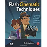 Flash Cinematic Techniques: Enhancing Animated Shorts and Interactive Storytellingby Chris Jackson