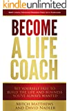Become a Life Coach: Set Yourself Free to Build the Life and Business You've Always Wanted
