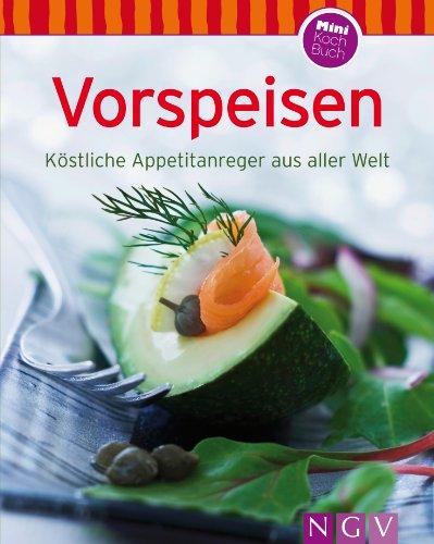 Vorspeisen: Unsere 100 besten Rezepte in einem Kochbuch