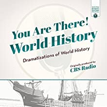 You Are There! World History: Dramatizations of World History Radio/TV Program by  CBS Radio Narrated by John Daly, John Hollenback