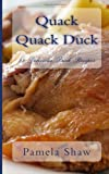 Pamela Shaw Quack Quack Duck: 25 Delicious Duck Recipes