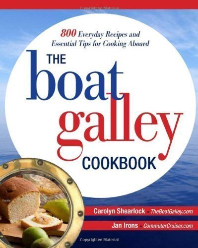 The Boat Galley Cookbook: 800 Everyday Recipes And Essential Tips For Cooking Aboard 1St (First) Edition By Shearlock, Carolyn, Irons, Jan [2012] front-317596
