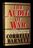 The Audit of War: The Illusion and Reality of Britain as a Great Nation (0333353765) by Correlli Barnett