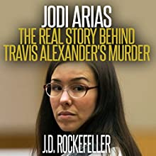 Jodi Arias: The Real Story Behind Travis Alexander's Murder Audiobook by J.D. Rockefeller Narrated by Cathy Beard