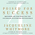 Poised for Success: Mastering the Four Qualities That Distinguish Outstanding Professionals (       UNABRIDGED) by Jacqueline Whitmore Narrated by Carol Hendrickson