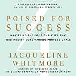 Poised for Success: Mastering the Four Qualities That Distinguish Outstanding Professionals | Jacqueline Whitmore