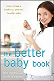Lana Asprey The Better Baby Book: How to Have a Healthier, Smarter, Happier Baby