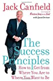 The Success Principles: How to Get From Where You Are to Where You Want to Be (0060594888) by Jack Canfield