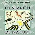 In Search of Nature (       UNABRIDGED) by Edward O. Wilson Narrated by Robert Blumenfeld