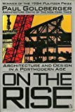 On the Rise: Architecture and Design in a Postmodern Age (0140076328) by Goldberger, Paul