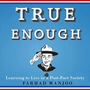 True Enough: Learning to Live in a Post-Fact Society | [Farhad Manjoo]