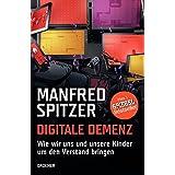 """Digitale Demenz: Wie wir uns und unsere Kinder um den Verstand bringenvon """"Manfred Spitzer"""""""